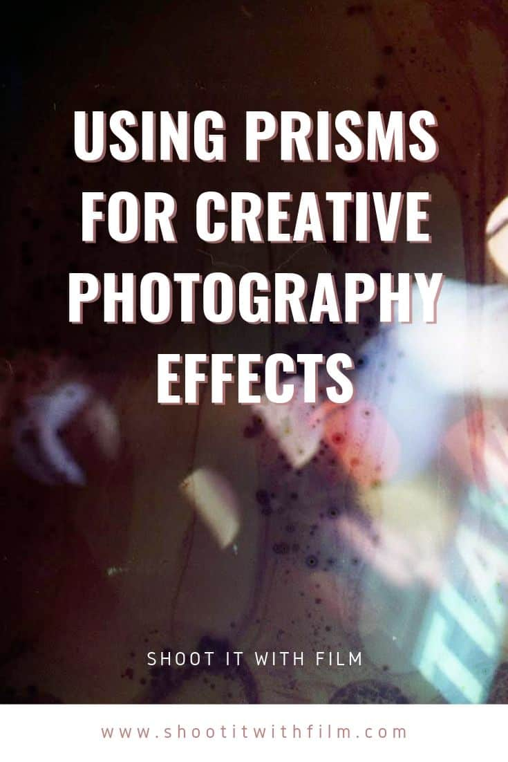 Using Prisms for Creative Photography Effects on Shoot It With Film