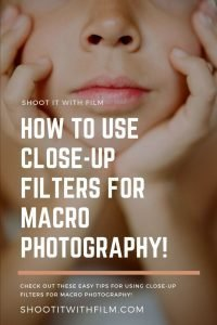 How to Use Close-up Filters for Macro Photography on Shoot It With Film