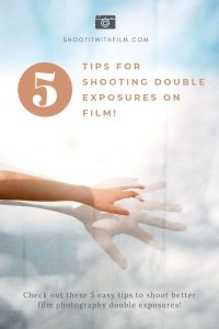 How to Shoot Film Photography Double Exposures