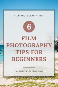 6 Film Photography Tips for Beginners - Learn to Shoot Film